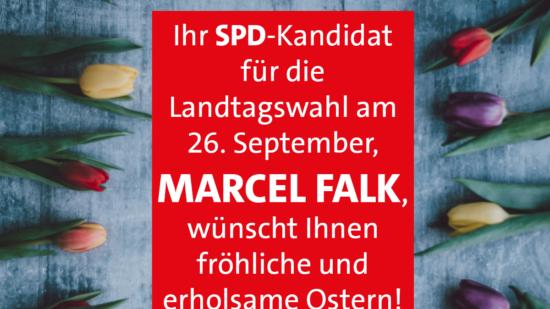 Ihr SPD-Kandidat für die Landtagswahl am 26. September, Marcel Falk, wünscht Ihnen fröhliche und erholsame Ostern!
